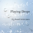 Sound Artist maco Playing Drops