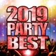 PARTY SOUND 2019 PARTY BEST - 最新!ヒット!鉄板!洋楽まとめ -