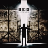 DEXCORE DON'T BE AFRAID