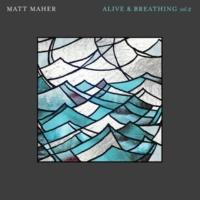 Matt Maher Alive & Breathing Vol. 2