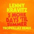 Lenny Kravitz 5 More Days 'Til Summer (Tropkillaz Remix)