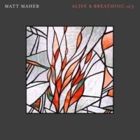 Matt Maher Alive & Breathing Vol. 3