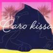 Caro kissa Be my baby