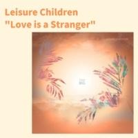 Leisure Children Love is a Stranger