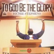 Richie Stephens To God Be the Glory