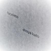 加藤翔也 faceless