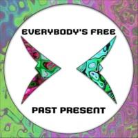 PAST PRESENT Everybody's Free