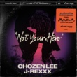 Mighty Crown/Chozen Lee/J‐REXXX Not Your Hero