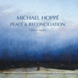 Michael Hoppé Peace & Reconciliation: Choral Music