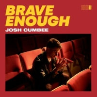 Josh Cumbee Brave Enough