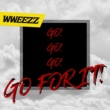 WWEEZZ GO! GO! GO! GO FOR IT!