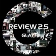 GLAY REVIEW 2.5 ~BEST OF GLAY~