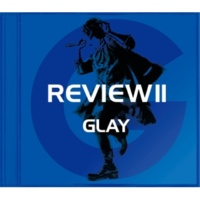 GLAY REVIEWII ~BEST OF GLAY~