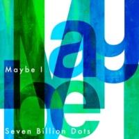 Seven Billion Dots Maybe I