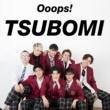 Ooops! TSUBOMI