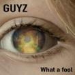 GUYZ What a fool