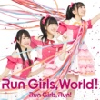 Run Girls, Run! Run Girls, World!