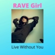 Rave Girl Live Without You
