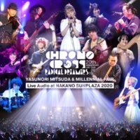 Yasunori Mitsuda & Millennial Fair CHRONO CROSS 20th Anniversary Live Tour 2019 RADICAL DREAMERS Yasunori Mitsuda & Millennial Fair Live Audio at NAKANO SUNPLAZA 2020