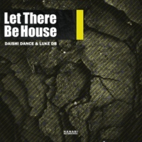 DAISHI DANCE/LUKE DB Let There Be House