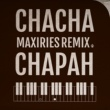 CHAPAH CHACHA(MAXIRIES Remix)