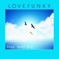 Lovefunky Stay And Fly