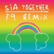 Sia Together (F9 Remixes)