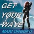 """""""大黒摩季  featuring 生沢佑一, 徳永暁人(doa) , 上原大史(WANDS), Marty Friedman on Guitar"""" GET YOUR WAVE"""