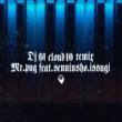 DJ GQ/Mr.PUG/仙人掌/ISSUGI CLOUD 10 (REMIX) [feat. Mr.PUG, 仙人掌 & ISSUGI]