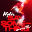 Kylie Minogue Say Something (Acoustic)