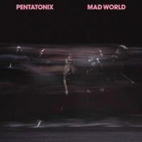 Pentatonix Mad World