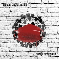 Fear No Empire Super Spreader