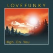 Lovefunky High On You