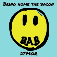 DTMGR BRING HOME THE BACON
