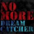 DREAMCATCHER NO MORE
