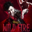 -Rey- WILD FIRE