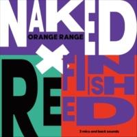 ORANGE RANGE NAKED×REFINISHED -3 mics and back sounds-
