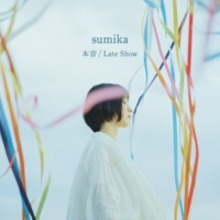 sumika 本音 / Late Show