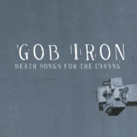 Gob Iron Death Songs for the Living