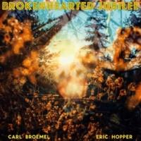 Carl Broemel & Eric Hopper Brokenhearted Jubilee