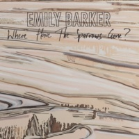 Emily Barker Where Have the Sparrows Gone?