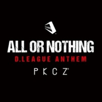 PKCZ® ALL OR NOTHING ~ D.LEAGUE ANTHEM