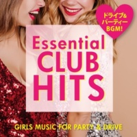 PARTY HITS PROJECT Essencial CLUB HITS ~GIRLS MUSIC FOR PARTY & DRIVE~