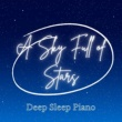Relaxing BGM Project A Sky Full of Stars - Deep Sleep Piano