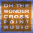Cross Point Music Oh The Wonder (feat. Mike Grayson)