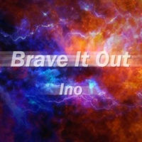 Ino Brave It Out
