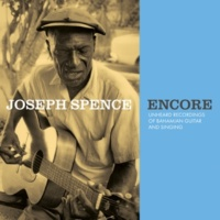 Joseph Spence Encore: Unheard Recordings of Bahamian Guitar and Singing