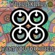 Wilful Skilful Want You for Myself