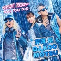 芹澤 優 with DJ KOO & MOTSU EVERYBODY! EVERYBODY! / YOU YOU YOU