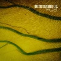 Ghetto Blaster Ltd. This Love